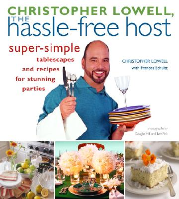 Image for Christopher Lowell, The Hassle-free Host: Super-Simple Tablescapes and Recipes for Stunning Parties