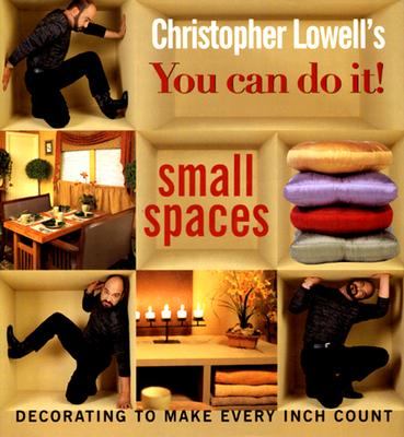 Image for Christopher Lowell's You Can Do It! Small Spaces: Decorating to Make Every Inch Count