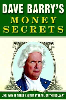 Image for Dave Barry's Money Secrets: Like: Why Is There a Giant Eyeball on the Dollar?