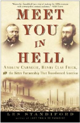Meet You in Hell: Andrew Carnegie, Henry Clay Frick, and the Bitter Partnership That Changed America, Standiford, Les