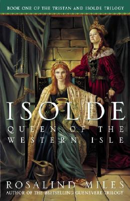 Isolde, Queen of the Western Isle (Tristan and Isolde Novels, Book 1), Rosalind Miles