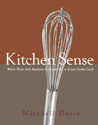 Image for Kitchen Sense: More than 600 Recipes to Make You a Great Home Cook