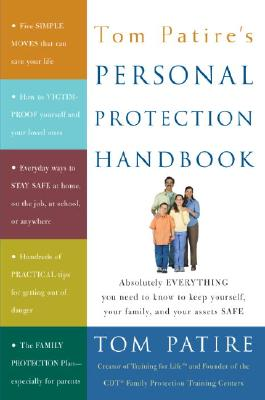 Image for Tom Patire's Personal Protection Handbook: Absolutely Everything You Need to Know to Keep Yourself, Your Family, and Your Assets Safe