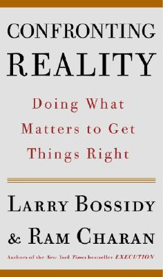 Confronting Reality : Doing What Matters to Get Things Right, LARRY BOSSIDY, RAM CHARAN, CHARLES BURCK