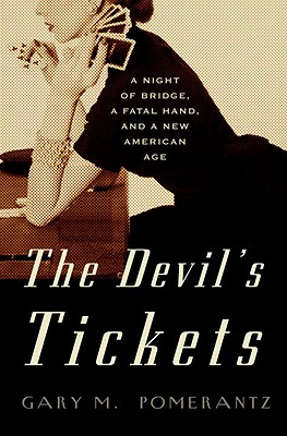 The Devil's Tickets: A Night of Bridge, a Fatal Hand, and a New American Age, Gary M. Pomerantz