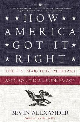 Image for How America Got It Right: The U.S. March to Military and Political Supremacy