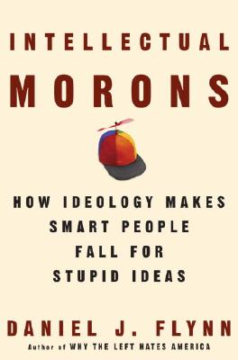 Image for Intellectual Morons : How Ideology Makes Smart People Fall For Stupid Ideas
