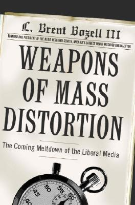 Image for Weapons of Mass Distortion: The Coming Meltdown of the Liberal Media