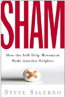 Sham: How the Self-Help Movement Made America Helpless, Salerno, Steve
