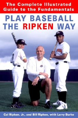 Image for Play Baseball the Ripken Way: The Complete Illustrated Guide to the Fundamentals