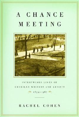 Image for Chance Meeting: Intertwined Lives of American Writers and Artists 1854-1967