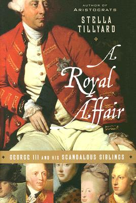 Image for A Royal Affair: George III and His Scandalous Siblings
