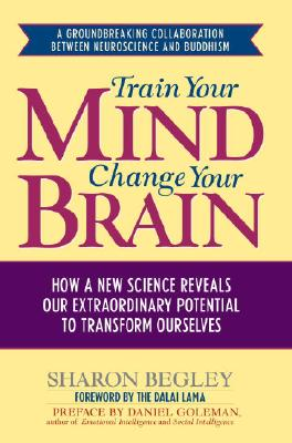 Image for Train Your Mind, Change Your Brain: How a New Science Reveals Our Extraordinary Potential to Transform Ourselves