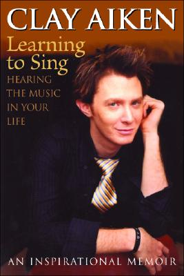 Image for Learning to Sing: Hearing the Music in Your Life