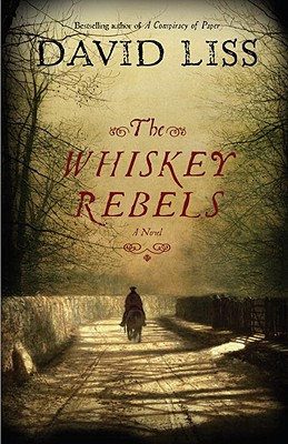 The Whiskey Rebels: A Novel, Liss, David