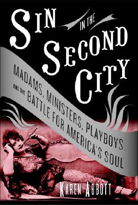 Image for Sin in the Second City: Madams, Ministers, Playboys, and the Battle for America's Soul