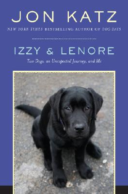 Image for Izzy & Lenore: Two Dogs, an Unexpected Journey, and Me