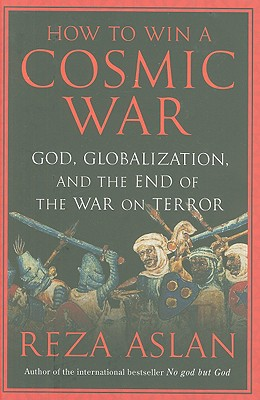Image for How to Win a Cosmic War: God, Globalization, and the End of the War on Terror