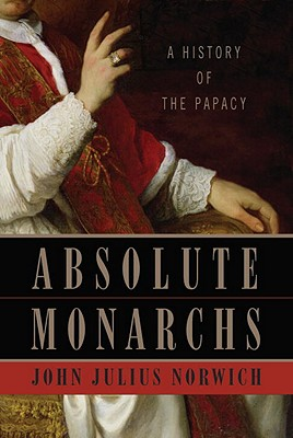 Image for Absolute Monarchs: A History of the Papacy