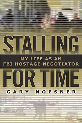 Image for Stalling for Time: My Life as an FBI Hostage Negotiator