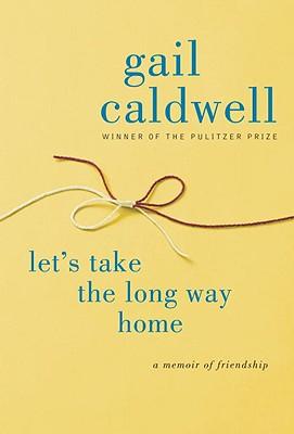 LET'S TAKE THE LONG WAY HOME A MEMOIR OF FRIENDSHIP, CALDWELL, GAIL