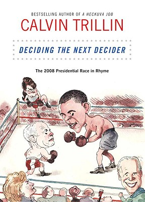 Deciding the Next Decider: The 2008 Presidential Race in Rhyme, Trillin, Calvin
