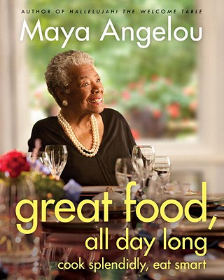 Great Food, All Day Long: Cook Splendidly, Eat Smart, Maya Angelou