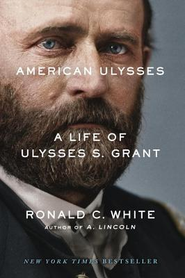 American Ulysses: A Life of Ulysses S. Grant, White, Ronald C.