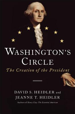 Image for Washington's Circle: The Creation of the President