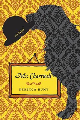 Mr. Chartwell: A Novel, Rebecca Hunt