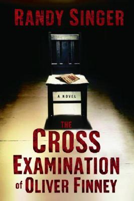 The Cross Examination of Oliver Finney, Singer, Randy D.