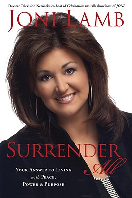 Surrender All: Your Answer to Living with Peace, Power, and Purpose, Joni Lamb