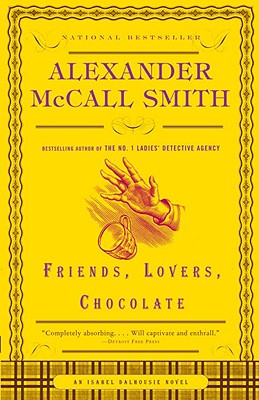 Friends, Lovers, Chocolate (Isabel Dalhousie Mysteries), Alexander Mccall Smith