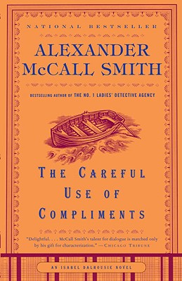 The Careful Use of Compliments (Isabel Dalhousie Mysteries), ALEXANDER MCCALL SMITH