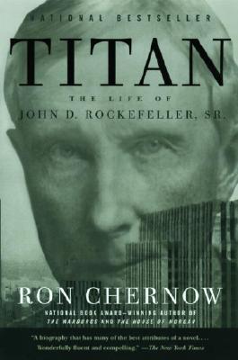 Titan: The Life of John D. Rockefeller, Sr., Chernow, Ron