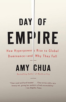 Image for Day of Empire: How Hyperpowers Rise to Global Dominance--and Why They Fall