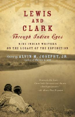 Lewis and Clark Through Indian Eyes: Nine Indian Writers on the Legacy of the Expedition (Vintage), Josephy Jr., Alvin M.