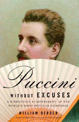 Image for Puccini Without Excuses: A Refreshing Reassessment of the World's Most Popular Composer
