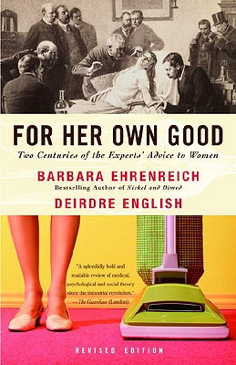 Image for For Her Own Good: Two Centuries of the Experts Advice to Women