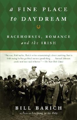 A Fine Place to Daydream: Racehorses, Romance, and the Irish, Barich, Bill