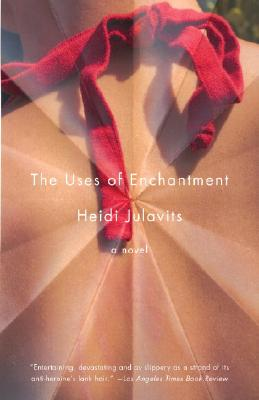 The Uses of Enchantment: A Novel (Vintage Contemporaries), Julavits, Heidi
