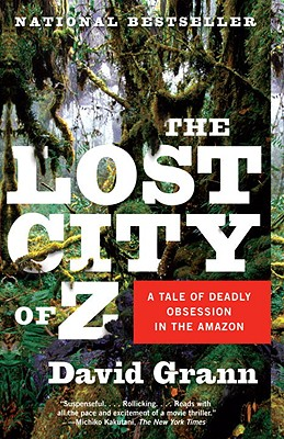 The Lost City of Z: A Tale of Deadly Obsession in the Amazon (Vintage Departures), David Grann