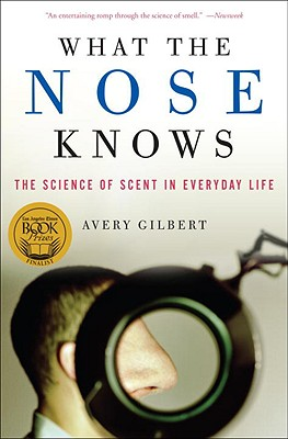 Image for What the Nose Knows: The Science of Scent in Everyday Life