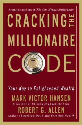 Cracking the Millionaire Code: Your Key to Enlightened Wealth, Hansen, Mark Victor; Allen, Robert G.