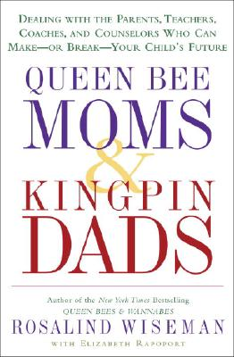 Image for Queen Bee Moms & Kingpin Dads: Dealing with the Parents, Teachers, Coaches, and Counselors Who Can Make--or Break--Your Child's Future