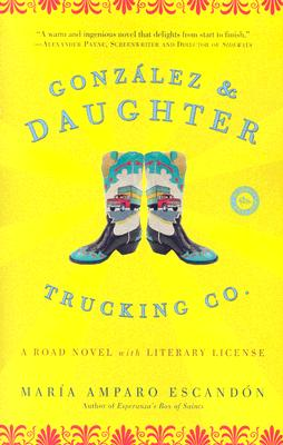 Gonzalez and Daughter Trucking Co.: A Road Novel with Literary License, Escand�n, Mar�a Amparo