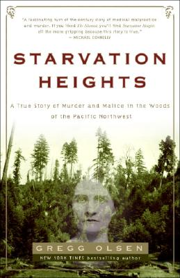 Starvation Heights: A True Story of Murder and Malice in the Woods of the Pacific Northwest, Olsen, Gregg