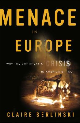 Image for Menace in Europe: Why the Continent's Crisis Is America's, Too