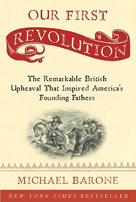 Image for Our First Revolution: The Remarkable British Upheaval That Inspired America's Founding Fathers