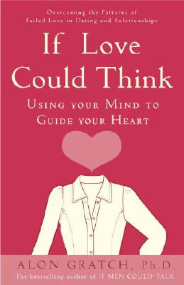 IF LOVE COULD THINK : USING YOUR MIND TO, ALON GRATCH